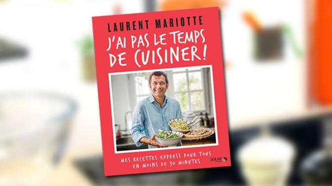 Tf1 vous offre le nouveau livre de laurent mariotte - Dernier livre de cuisine de laurent mariotte ...
